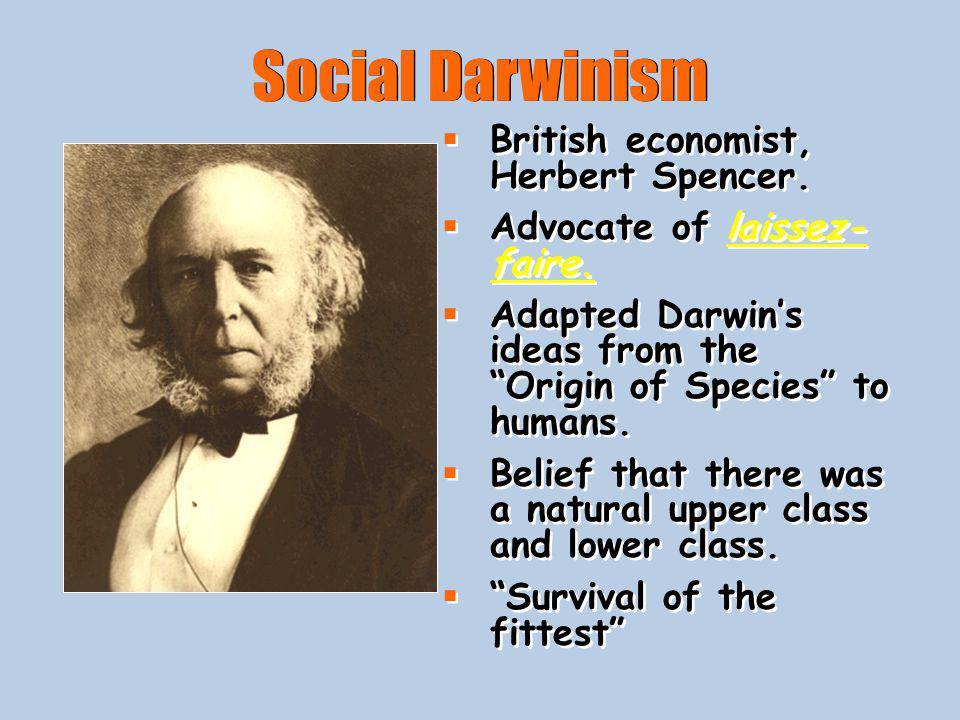 Social Darwinism British economist, Herbert Spencer.