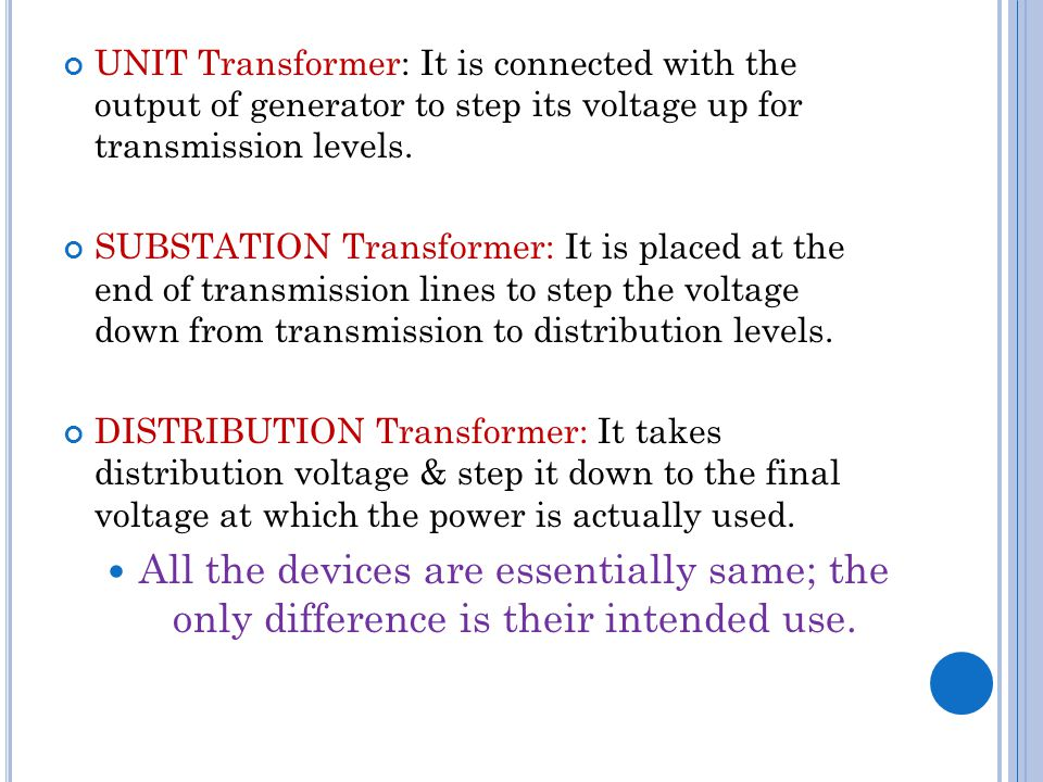 UNIT Transformer: It is connected with the output of generator to step its voltage up for transmission levels.