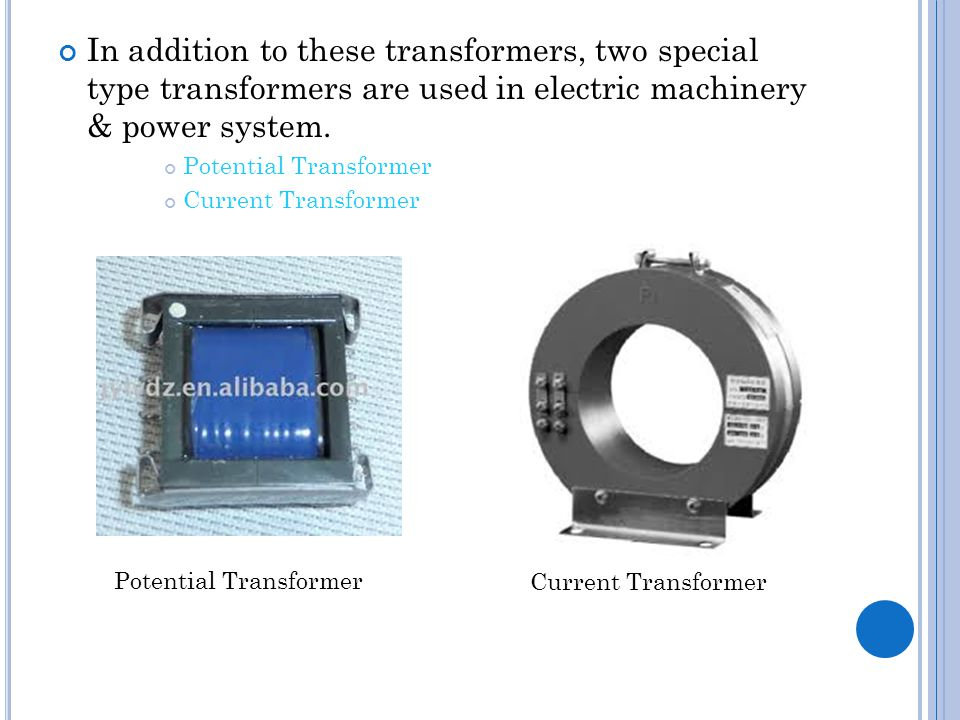 In addition to these transformers, two special type transformers are used in electric machinery & power system.