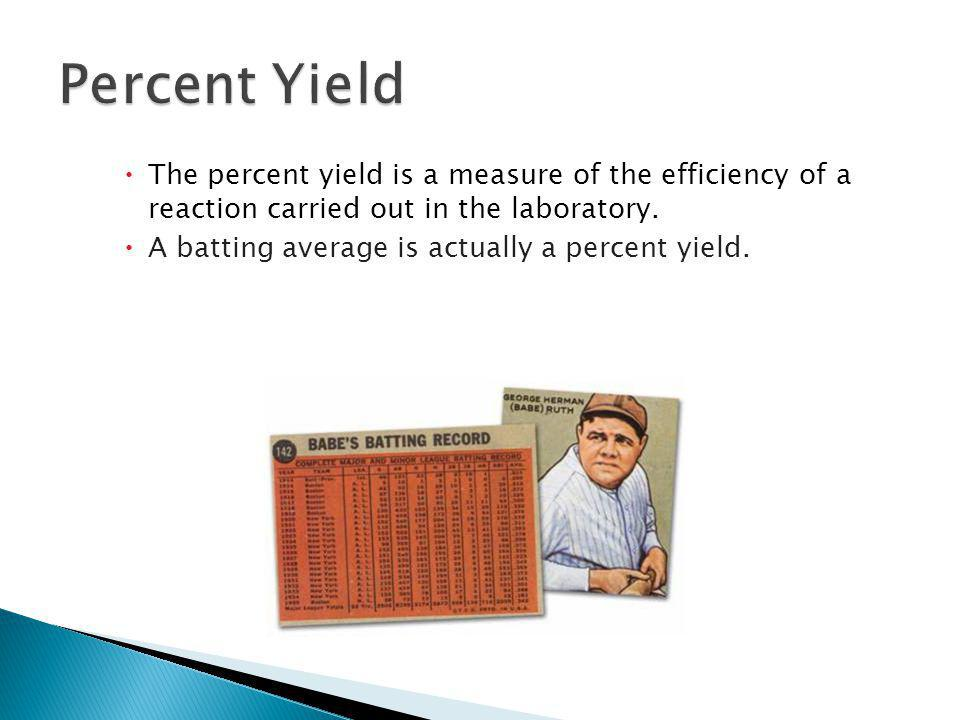 12.3 Percent Yield. The percent yield is a measure of the efficiency of a reaction carried out in the laboratory.