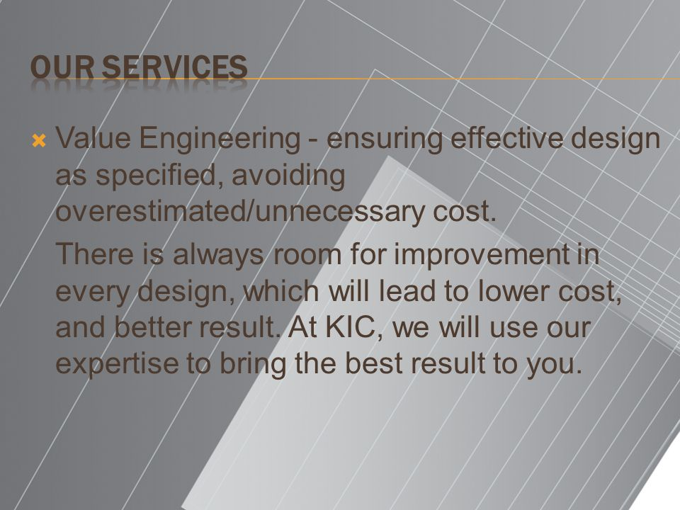 Our Services Value Engineering - ensuring effective design as specified, avoiding overestimated/unnecessary cost.