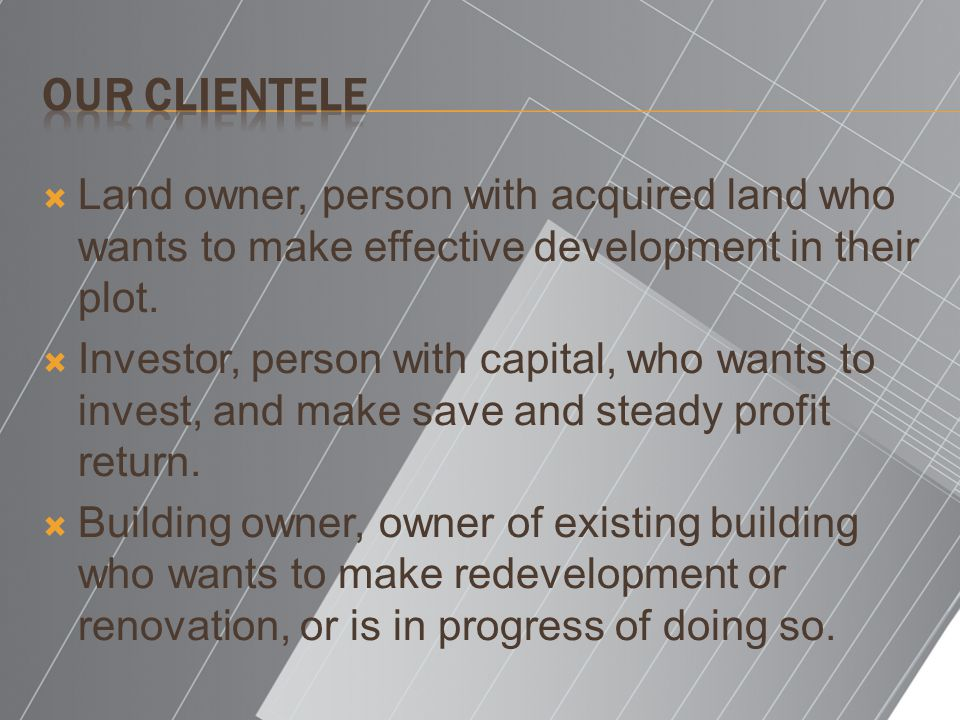 Our Clientele Land owner, person with acquired land who wants to make effective development in their plot.