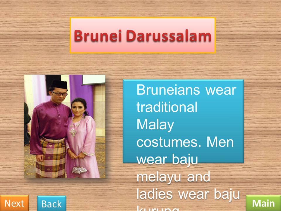 Brunei Darussalam Bruneians wear traditional Malay costumes. Men wear baju melayu and ladies wear baju kurung.