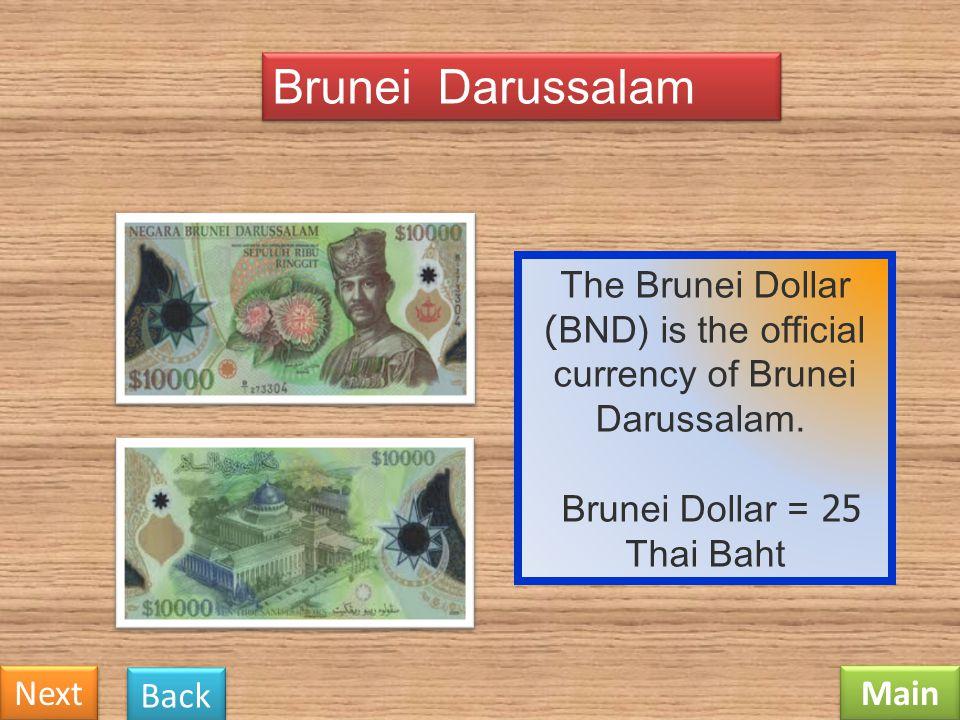 Brunei Darussalam The Brunei Dollar (BND) is the official currency of Brunei Darussalam. Brunei Dollar = 25 Thai Baht.