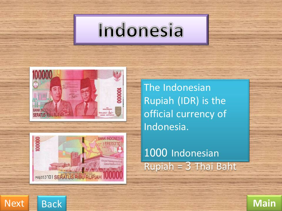 Indonesia The Indonesian Rupiah (IDR) is the official currency of Indonesia. 1000 Indonesian Rupiah = 3 Thai Baht.