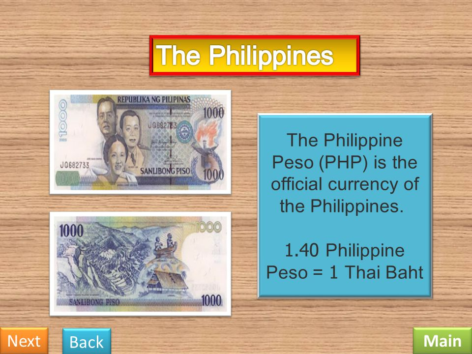 The Philippines The Philippine Peso (PHP) is the official currency of the Philippines. 1.40 Philippine Peso = 1 Thai Baht.