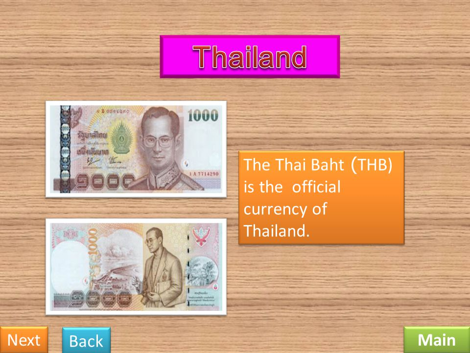 Thailand The Thai Baht (THB) is the official currency of Thailand.