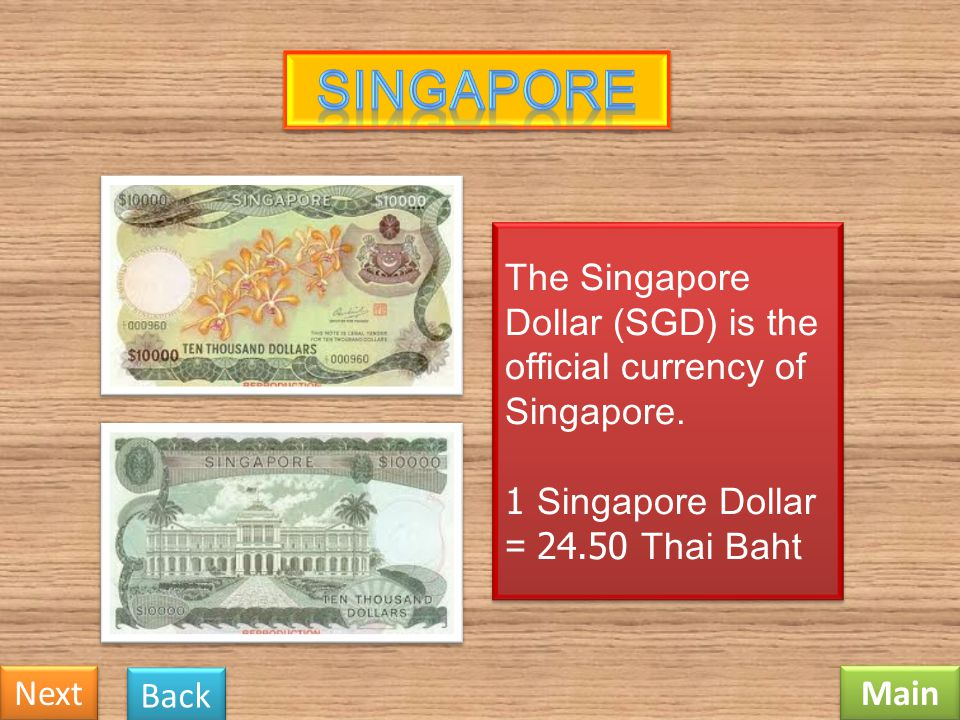 Singapore The Singapore Dollar (SGD) is the official currency of Singapore. 1 Singapore Dollar = 24.50 Thai Baht.