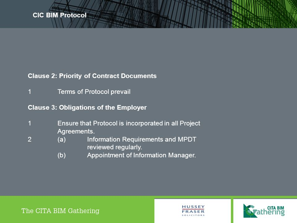 CIC BIM Protocol Clause 2: Priority of Contract Documents. 1 Terms of Protocol prevail. Clause 3: Obligations of the Employer.