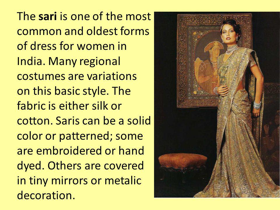 The sari is one of the most common and oldest forms of dress for women in India.