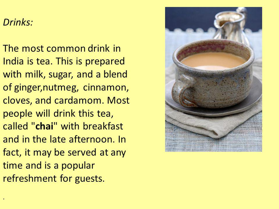 Drinks: The most common drink in India is tea