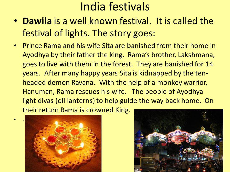 India festivals Dawila is a well known festival. It is called the festival of lights. The story goes: