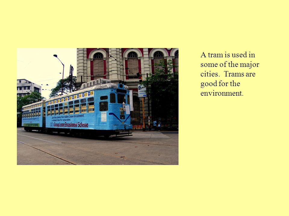 A tram is used in some of the major cities