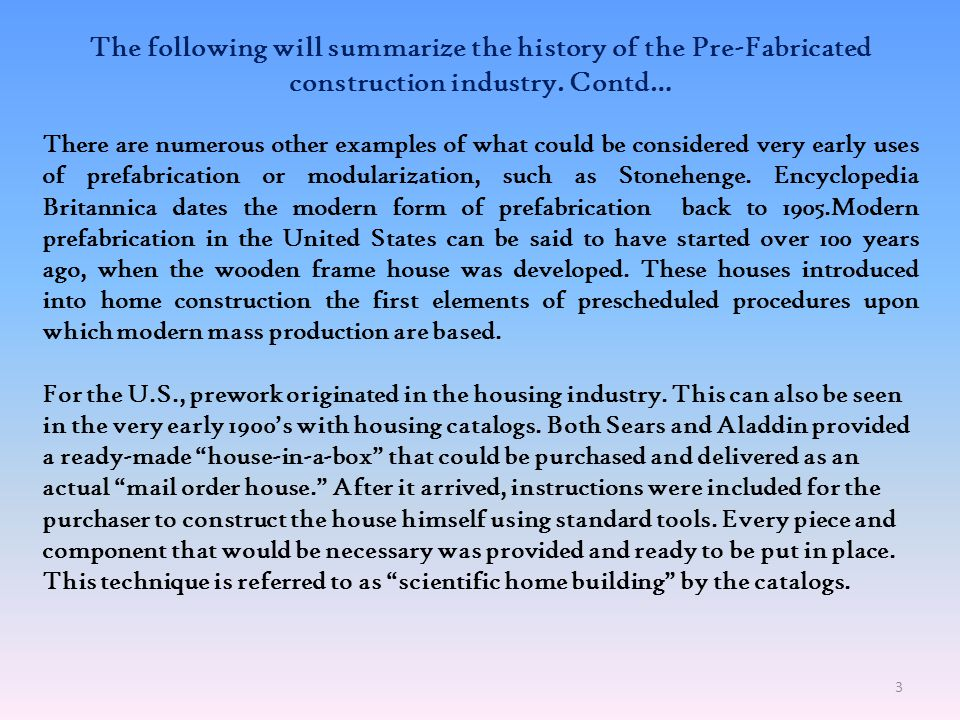 The following will summarize the history of the Pre-Fabricated construction industry. Contd…