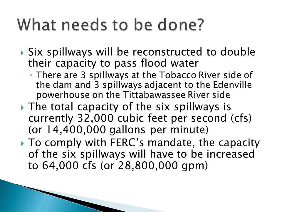 What needs to be done Six spillways will be reconstructed to double their capacity to pass flood water.