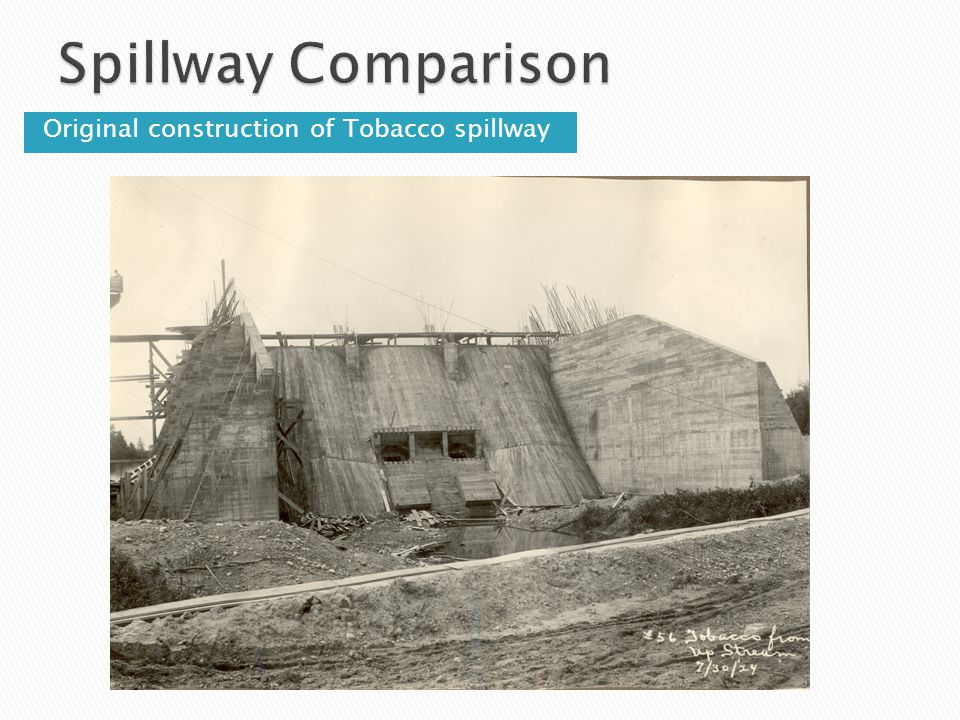 Spillway Comparison Original construction of Tobacco spillway