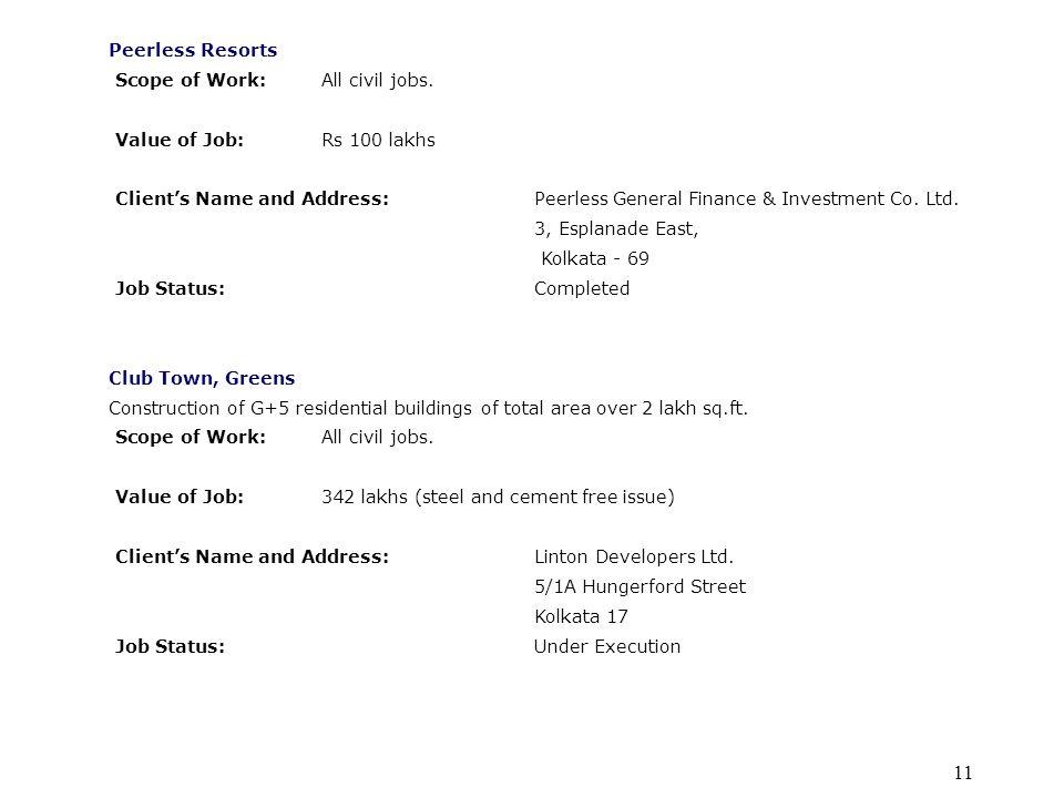 Peerless Resorts Scope of Work: All civil jobs. Value of Job: Rs 100 lakhs.