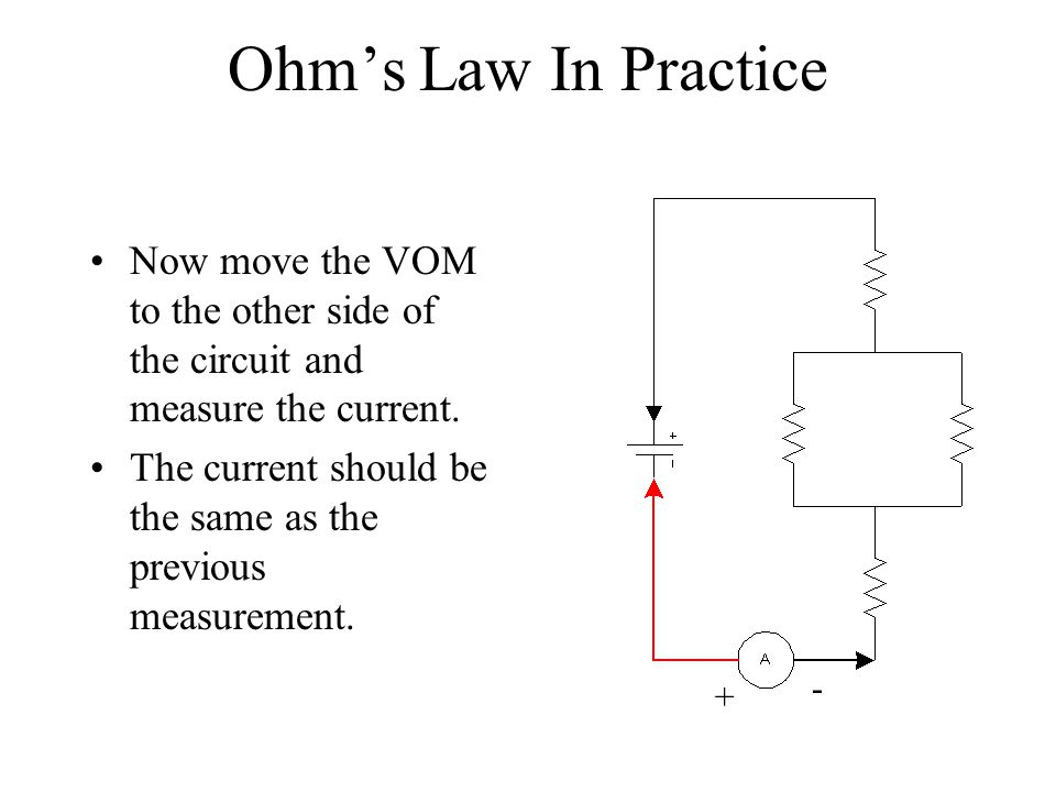 Ohm's Law In Practice Now move the VOM to the other side of the circuit and measure the current.