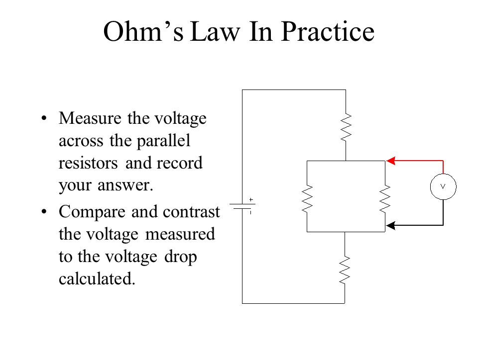 Ohm's Law In Practice Measure the voltage across the parallel resistors and record your answer.