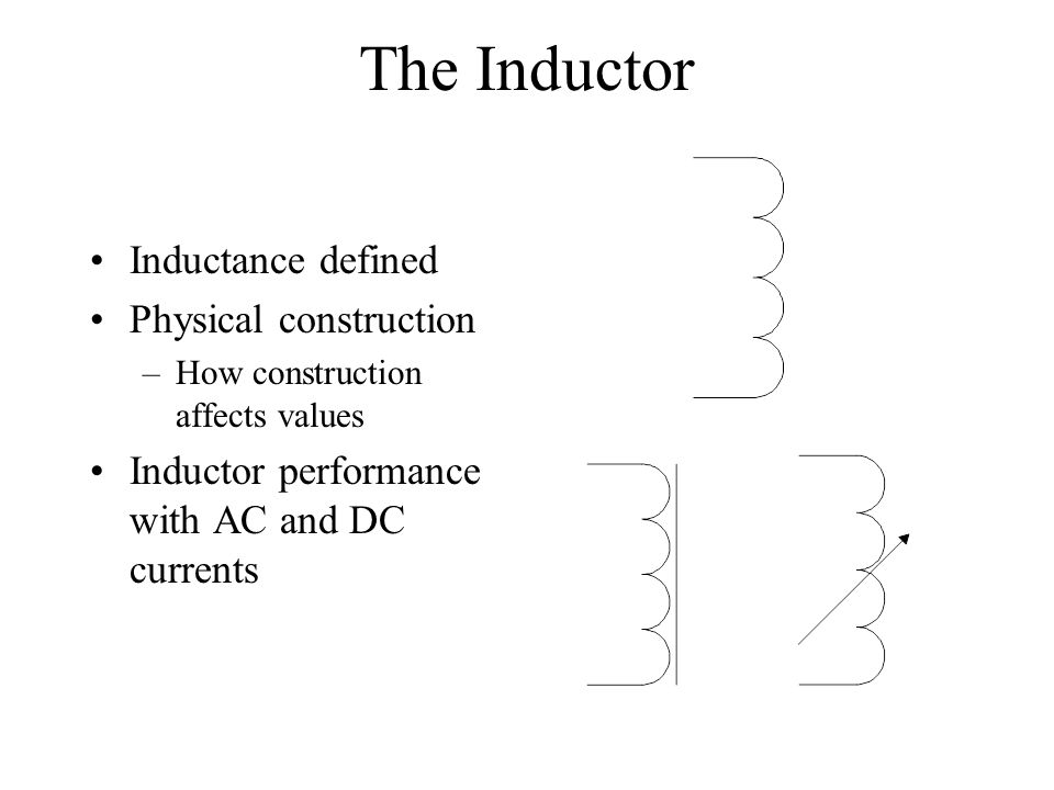 The Inductor Inductance defined Physical construction