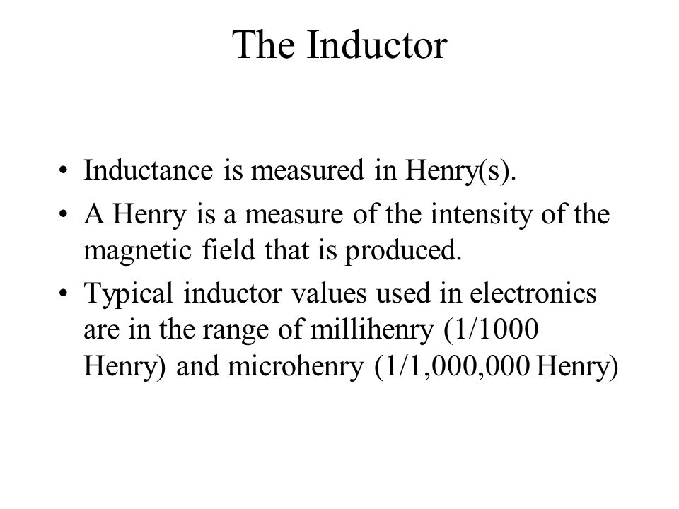The Inductor Inductance is measured in Henry(s).