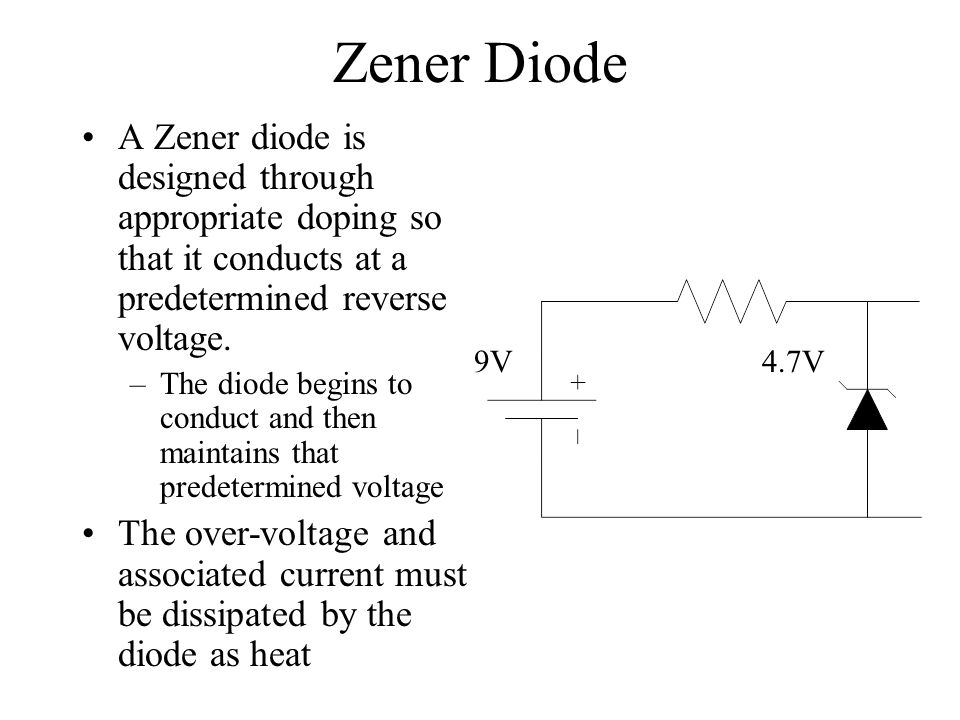 Zener Diode A Zener diode is designed through appropriate doping so that it conducts at a predetermined reverse voltage.
