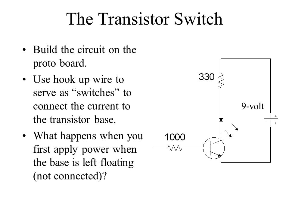 The Transistor Switch Build the circuit on the proto board.