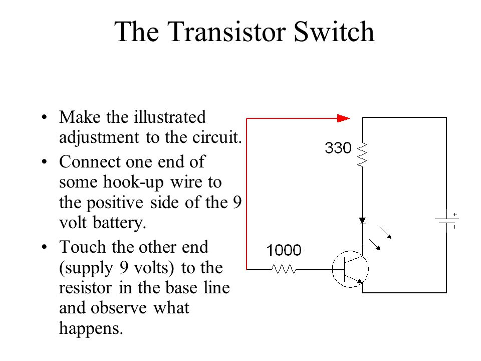 The Transistor Switch Make the illustrated adjustment to the circuit.