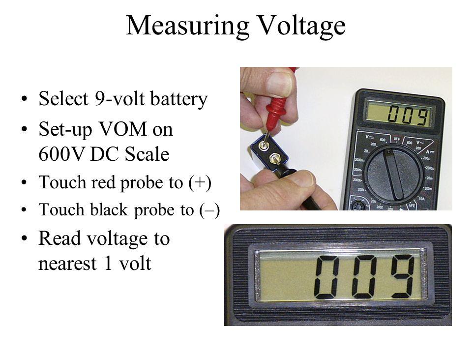 Measuring Voltage Select 9-volt battery Set-up VOM on 600V DC Scale