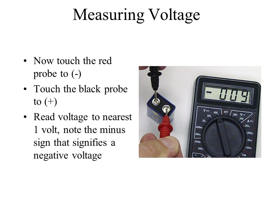 Measuring Voltage Now touch the red probe to (-)
