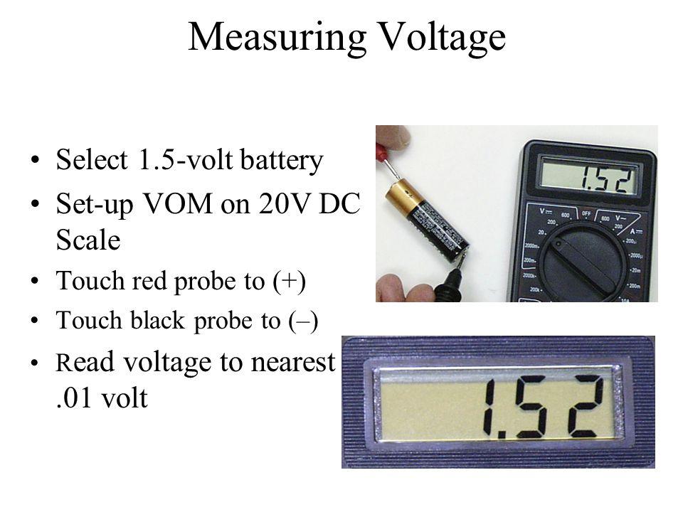 Measuring Voltage Select 1.5-volt battery Set-up VOM on 20V DC Scale