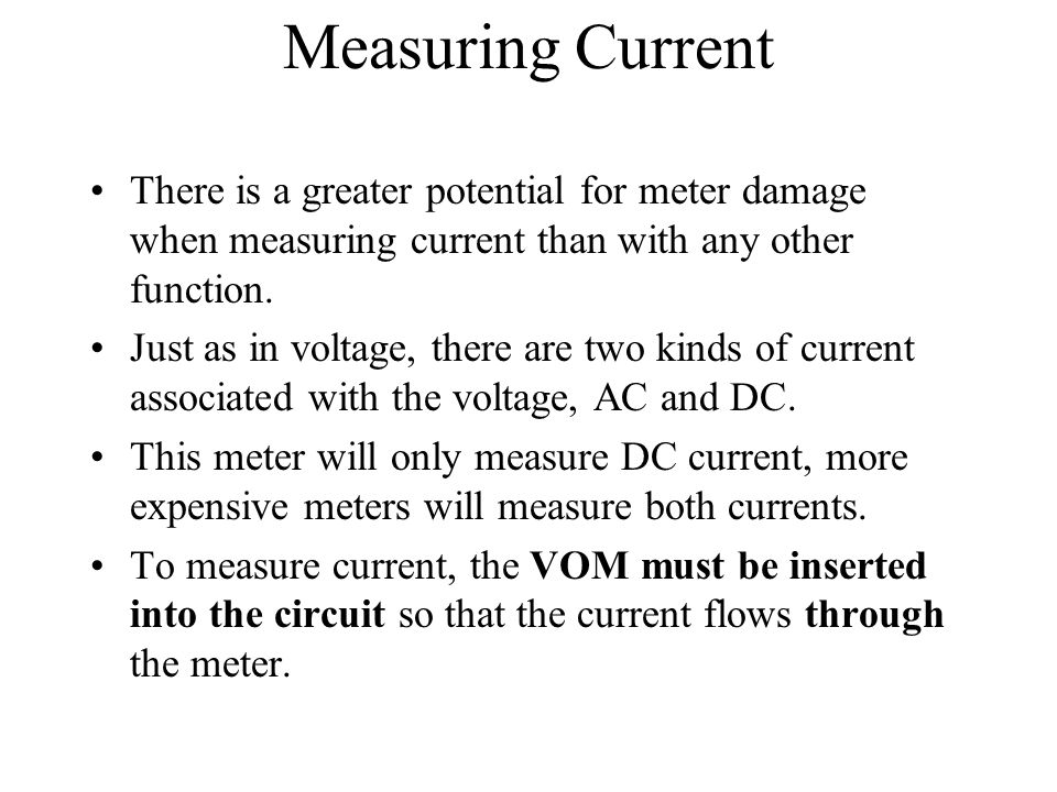 Measuring Current There is a greater potential for meter damage when measuring current than with any other function.