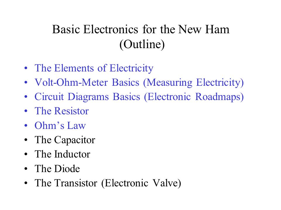 Basic Electronics for the New Ham (Outline)