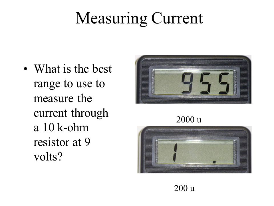 Measuring Current What is the best range to use to measure the current through a 10 k-ohm resistor at 9 volts