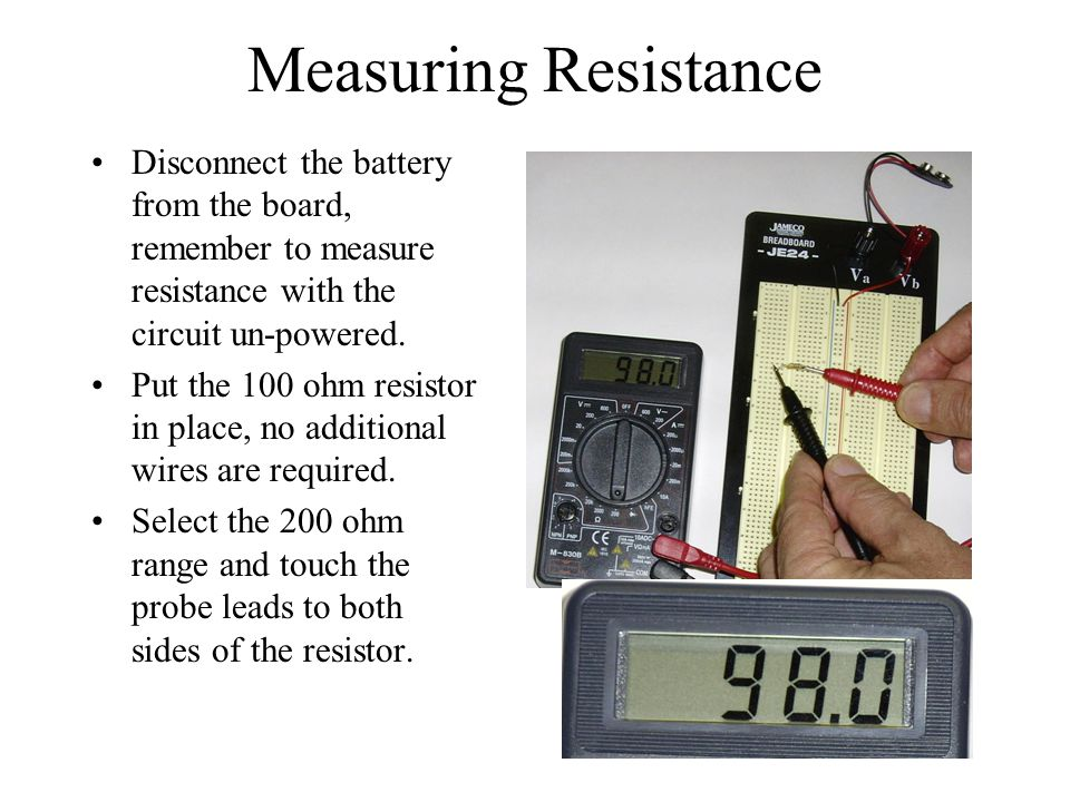 Measuring Resistance Disconnect the battery from the board, remember to measure resistance with the circuit un-powered.