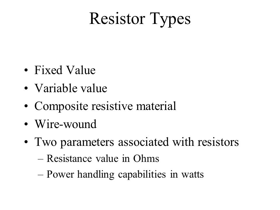 Resistor Types Fixed Value Variable value Composite resistive material