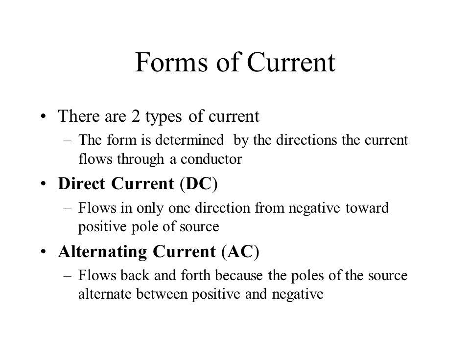 Forms of Current There are 2 types of current Direct Current (DC)