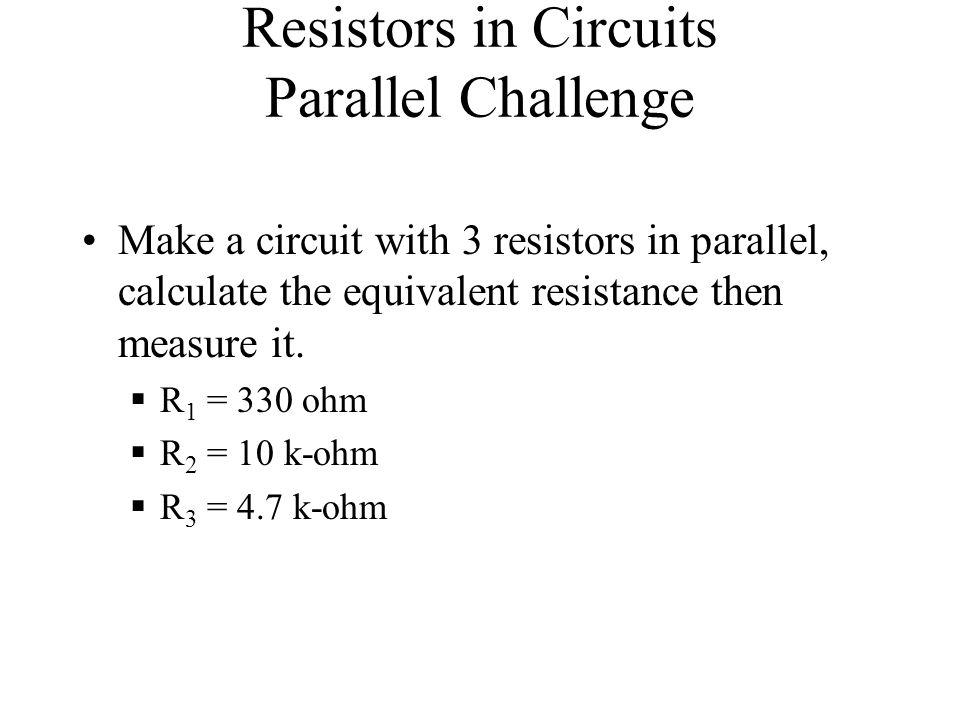 Resistors in Circuits Parallel Challenge
