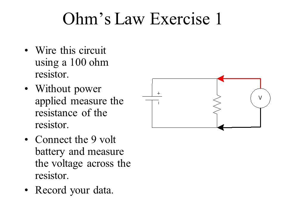 Ohm's Law Exercise 1 Wire this circuit using a 100 ohm resistor.