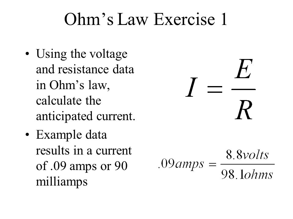 Ohm's Law Exercise 1 Using the voltage and resistance data in Ohm's law, calculate the anticipated current.