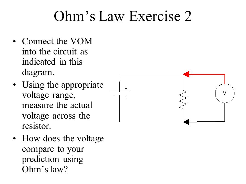 Ohm's Law Exercise 2 Connect the VOM into the circuit as indicated in this diagram.
