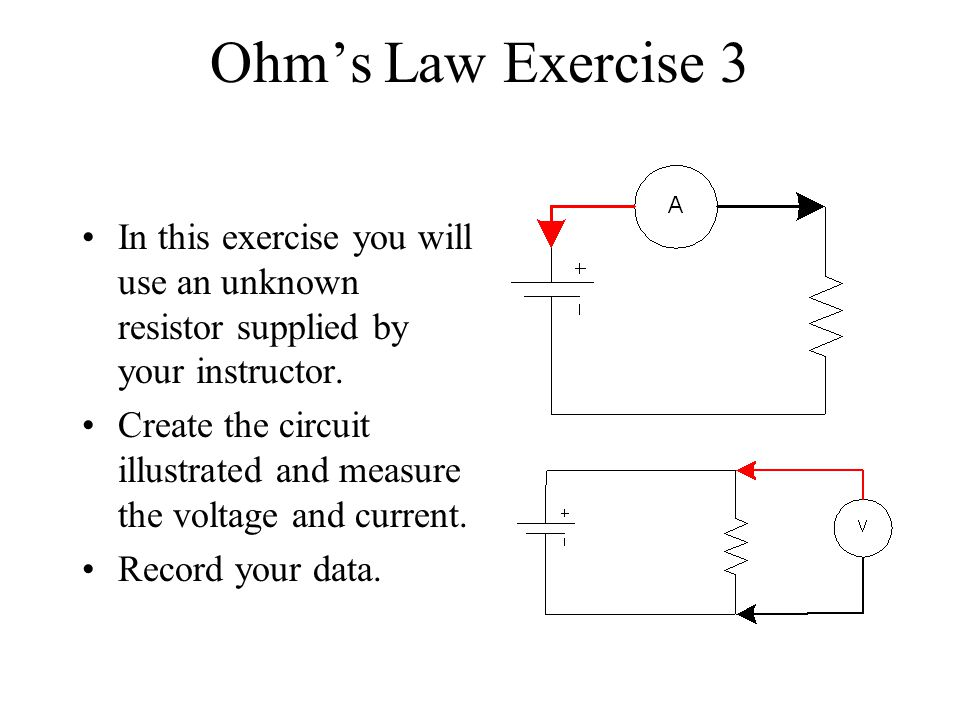 Ohm's Law Exercise 3 In this exercise you will use an unknown resistor supplied by your instructor.