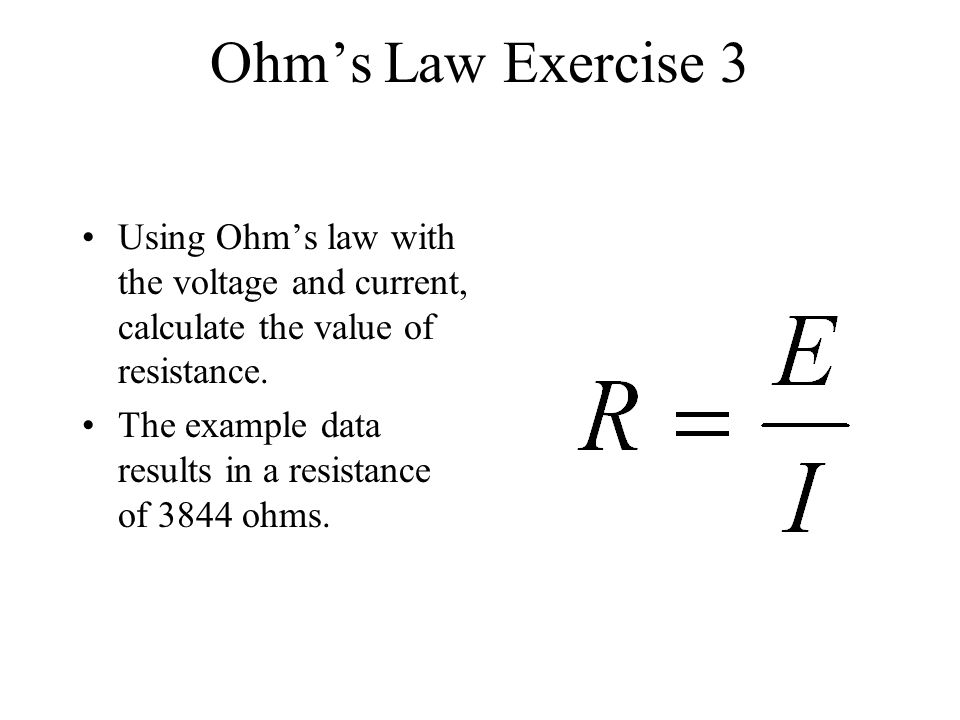 Ohm's Law Exercise 3 Using Ohm's law with the voltage and current, calculate the value of resistance.