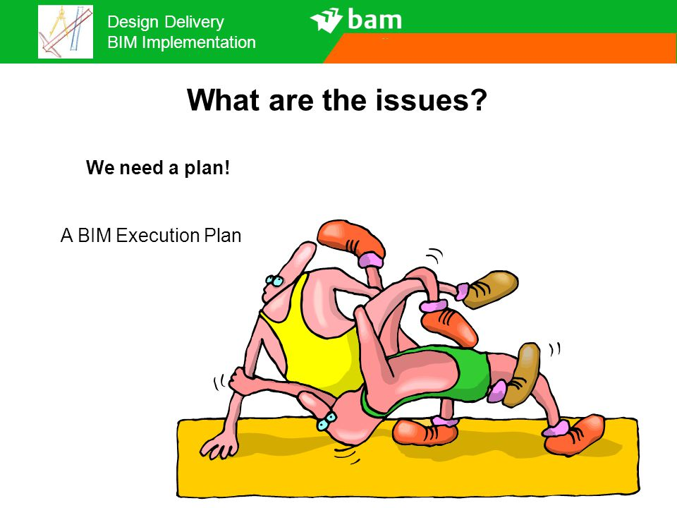 What are the issues We need a plan! A BIM Execution Plan 26
