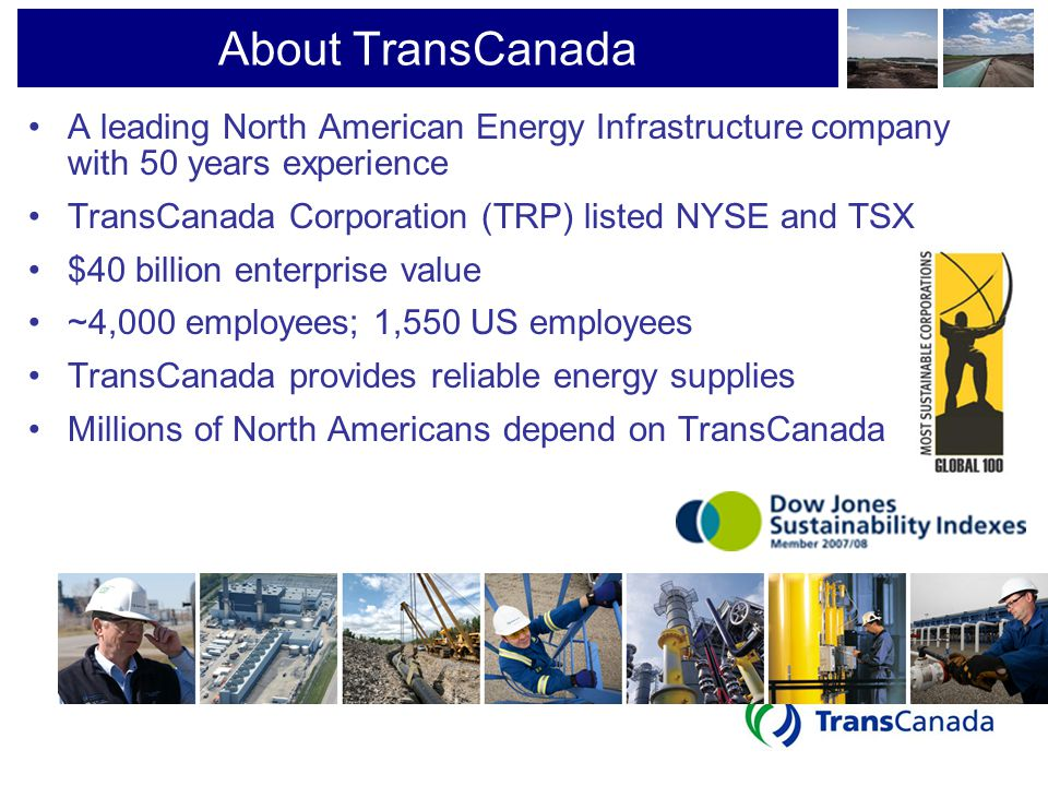 About TransCanada A leading North American Energy Infrastructure company with 50 years experience. TransCanada Corporation (TRP) listed NYSE and TSX.
