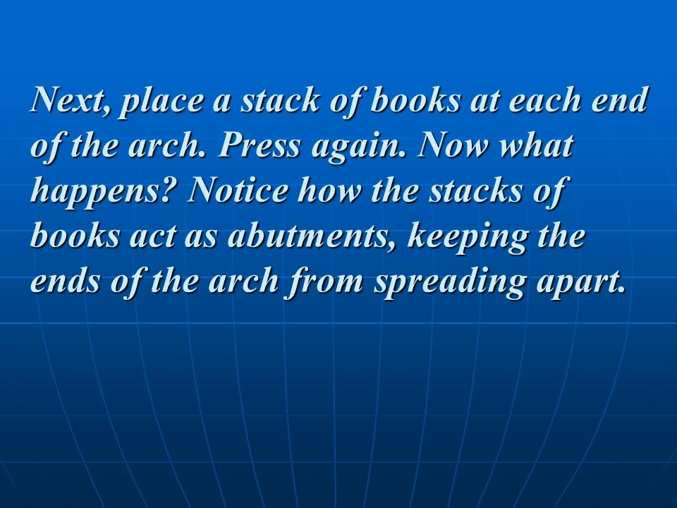 Next, place a stack of books at each end of the arch. Press again