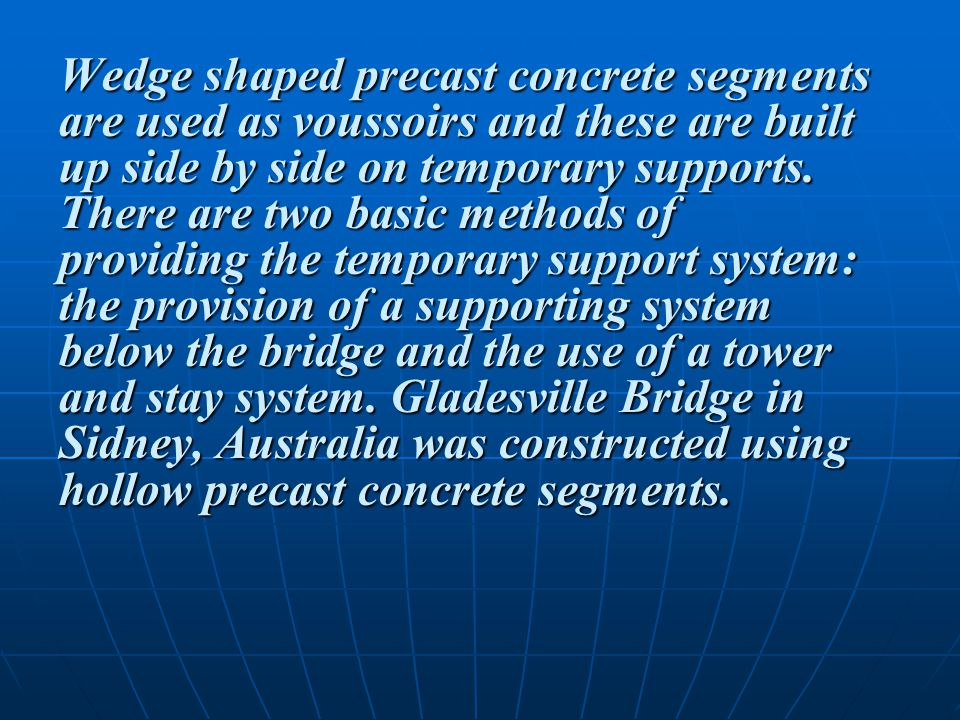 Wedge shaped precast concrete segments are used as voussoirs and these are built up side by side on temporary supports.