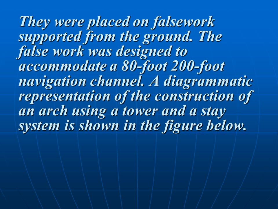 They were placed on falsework supported from the ground