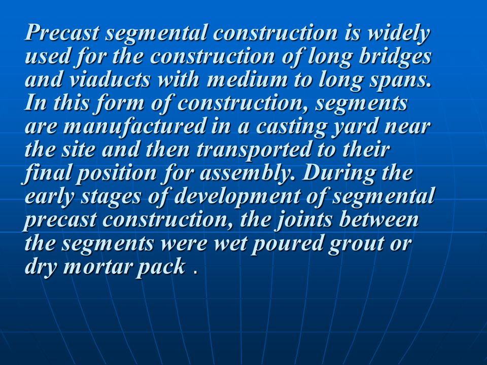 Precast segmental construction is widely used for the construction of long bridges and viaducts with medium to long spans.