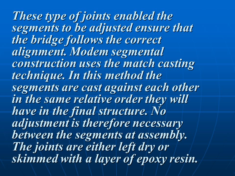 These type of joints enabled the segments to be adjusted ensure that the bridge follows the correct alignment.
